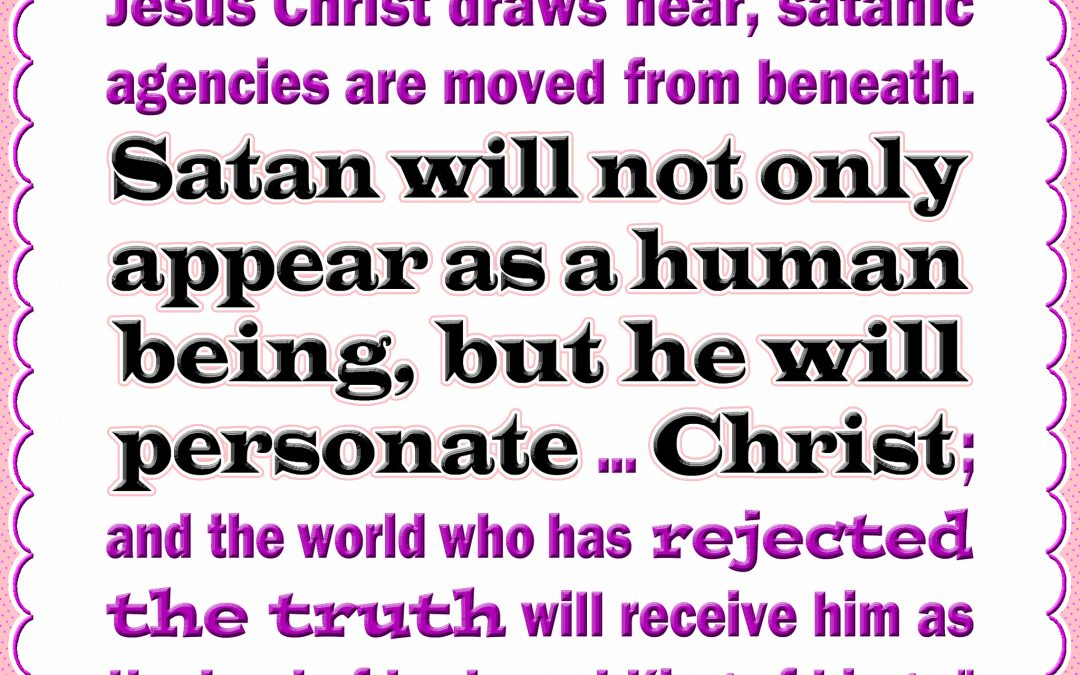 Satan Will Not Only Appear as a Human Being, He Will also Impersonate Christ