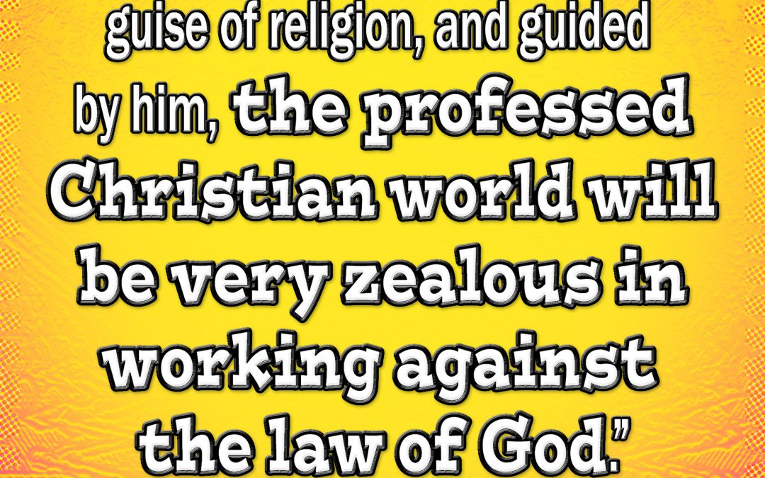 The Professed Christian World Will be Very Zealous in Working Against the Law of God