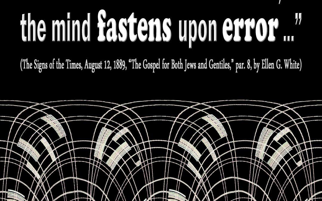 When Truth is Forsaken the Mind Fastens Upon Error